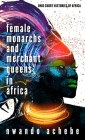 Female Monarchs and Merchant Queens in Africa (Ohio Short Histories of Africa) Cover Image
