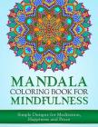 Mandala Coloring Book for Mindfulness: Simple Designs for Meditation, Happiness and Peace Cover Image