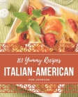 101 Yummy Italian-American Recipes: Greatest Yummy Italian-American Cookbook of All Time Cover Image