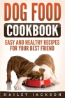 Dog Food Cookbook: Easy and Healthy Recipes for Your Best Friend Cover Image