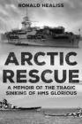 Arctic Rescue: A Memoir of the Tragic Sinking of HMS Glorious Cover Image