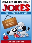 Crazy and Silly Jokes for 8 years old kids: a collection of jokes for a good belly laugh Cover Image