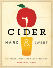 Cider, Hard and Sweet: History, Traditions, and Making Your Own Cover Image