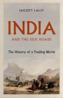 India and the Silk Roads: The History of a Trading World Cover Image