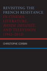 Revisiting the French Resistance in Cinema, Literature, Bande Dessinée, and Television (1942-2012) Cover Image
