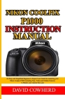 Nikon Coolpix P1000 Instructional Manual: An Easy and Simplified Beginner to Expert User Guide for mastering your Nikon Coolpix P1000 including Tips, Cover Image