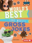 World's Best (and Worst) Gross Jokes (Laugh Your Socks Off!) Cover Image