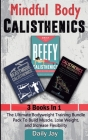 Mindful Body Calisthenics: The Ultimate Bodyweight Training Bundle Pack To Build Muscle, Lose Weight, and Increase Flexibility 3 Books In 1 Cover Image