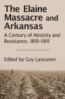 The Elaine Massacre and Arkansas: A Century of Atrocity and Resistance, 1819-1919 Cover Image