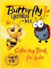 Butterfly Ladybug Bee Coloring Book for Kids Ages 4-8: Super Cool and Cute Bee's, Butterflies and Ladybugs for Young Kids. Fun Children's book for tod Cover Image