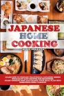 Japanese Home Cooking: Learn how to prepare traditional Japanese dishes with many easy recipes for beginners. Start cooking now and change yo Cover Image