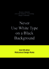 Never Use White Type on a Black Background: And 50 Other Ridiculous Design Rules Cover Image