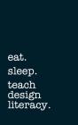 eat. sleep. teach design literacy. - Lined Notebook: Writing Journal Cover Image
