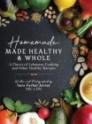 Homemade: Made Healthy & Whole: A Flavor of Lebanese Cooking and Other Healthy Recipes Cover Image