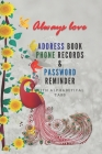 Always Love - Address Book Phone Record & Password Reminder: 288 Address Book & Phone records with alphabetical tabs and 40 Internet address-Email-Pas Cover Image
