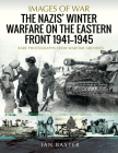 The Nazis' Winter Warfare on the Eastern Front 1941-1945: Rare Photographs from Wartime Archives (Images of War) Cover Image