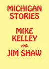 Michigan Stories: Mike Kelley and Jim Shaw Cover Image