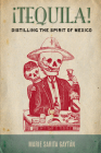 ¡Tequila!: Distilling the Spirit of Mexico Cover Image
