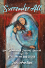 Surrender All: An Illuminated Journal Retreat Through the Stations of the Cross Cover Image