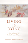 Living Is Dying: How to Prepare for Death, Dying and Beyond Cover Image