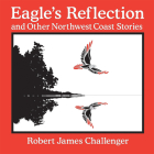 Eagle's Reflection: And Other Northwest Coast Stories Cover Image