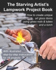 The Starving Artist's Lampwork Project Book: How to Create Unique Art Glass Items Using Glass Rods & Tubes and a Torch Cover Image
