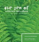 The Zen of Wilderness and Walking: Wit, Wisdom, and Inspiration Cover Image