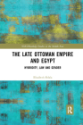 The Late Ottoman Empire and Egypt: Hybridity, Law and Gender (SOAS/Routledge Studies on the Middle East) Cover Image