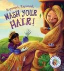 Fairytales Gone Wrong: Rapunzel, Rapunzel, Wash Your Hair!: A Story About Hair Hygiene Cover Image