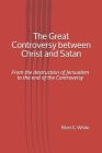 The Great Controversy between Christ and Satan: From the destruction of Jersualem to the end of the Controversy Cover Image