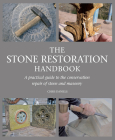 The Stone Restoration Handbook: A Practical Guide to the Conservation Repair of Stone and Masonry Cover Image