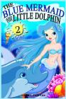 The Blue Mermaid and The Little Dolphin Book 2: Children's Books, Kids Books, Bedtime Stories For Kids, Kids Fantasy Cover Image