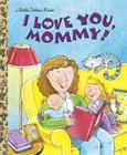 I Love You, Mommy (Little Golden Book) Cover Image