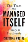 The Team That Managed Itself: A Story of Leadership Cover Image