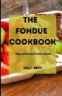 The Fondue Cookbook: Easy nutritious fondue recipes Cover Image