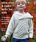 Little Aran & Celtic Knits for Kids: 25 Designs for Babies and Young Children Cover Image