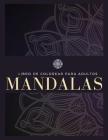 Libro de colorear para adultos: 100 Mandalas, Alivio del Estrés, Meditación, Creatividad, Relajación y Diversión Cover Image