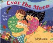 Over the Moon: An Adoption Tale Cover Image
