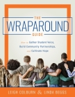 The Wraparound Guide: How to Gather Student Voice, Build Community Partnerships, and Cultivate Hope (a Wraparound Service Delivery Handbook Cover Image