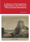 A History of the Northern Highlands in the 1715 and 1745 Jacobite Rebellions Cover Image