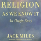 Religion as We Know It Lib/E: An Origin Story Cover Image