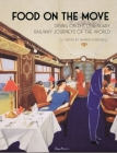 Food on the Move: Dining on the Legendary Railway Journeys of the World Cover Image