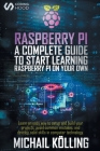 Raspberry PI: A complete guide to start learning RaspberryPi on your own. Learn an easy way to setup and build your projects, avoid Cover Image