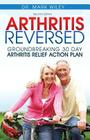 Arthritis Reversed: 30 Days to Lasting Relief from Joint Pain and Arthritis Cover Image