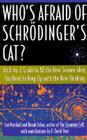 Who's Afraid of Schrodinger's Cat: All The New Science Ideas You Need To Keep Up With The New Thinking Cover Image