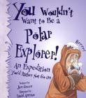 You Wouldn't Want to Be a Polar Explorer!: An Expedition You'd Rather Not Go on Cover Image