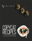 Copycat Recipes: The complete step by step cookbook with 100+ accurate and tasty dishes from the most famous restaurants to make at hom Cover Image