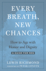 Every Breath, New Chances: How to Age with Honor and Dignity--A Guide for Men Cover Image