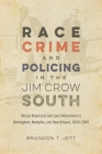 Race, Crime, and Policing in the Jim Crow South: African Americans and Law Enforcement in Birmingham, Memphis, and New Orleans, 1920-1945 (Making the Modern South) Cover Image