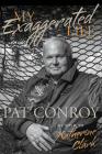 My Exaggerated Life: Pat Conroy Cover Image